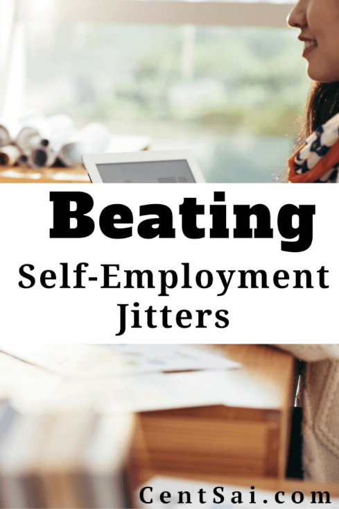 Beating Self-Employment Jitters. I would say that this is a universal fear and that there are a number of ways to combat it prior to becoming self-employed and during self-employment.