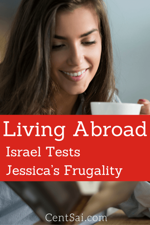 Living Abroad: Israel Tests Jessica's Frugality. In the summer of 2012, I had just finished doing a year of AmeriCorps when I sold everything I owned and moved to Israel without a plan. Not even a financial plan. I did not know when or whether I would return home or not.