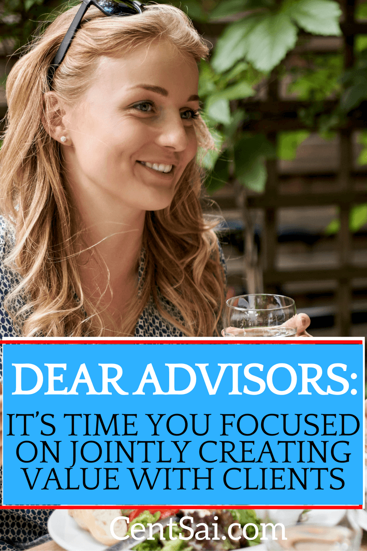 Dear Advisors It's Time You Focused On Jointly Creating Value WITH Clients