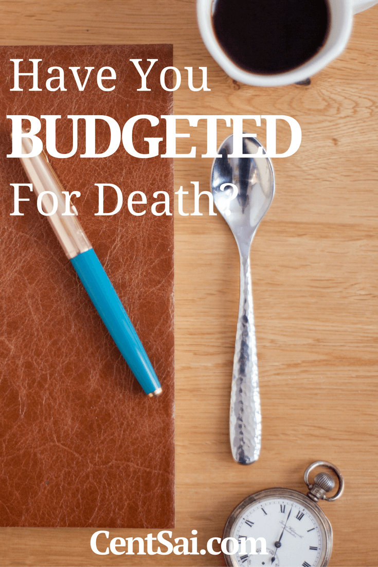 Have You Budgeted for Death?Death is stressful. Don't add financial worries by not having the cash to pay for it.