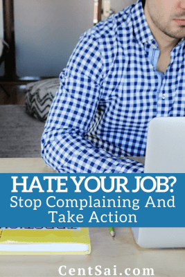 Job Satisfaction: Hate Your Job? Stop Complaining And Take Action