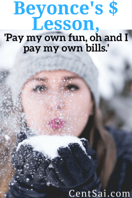 Beyonce's $ Lesson, 'Pay my own fun, oh and I pay my own bills.'