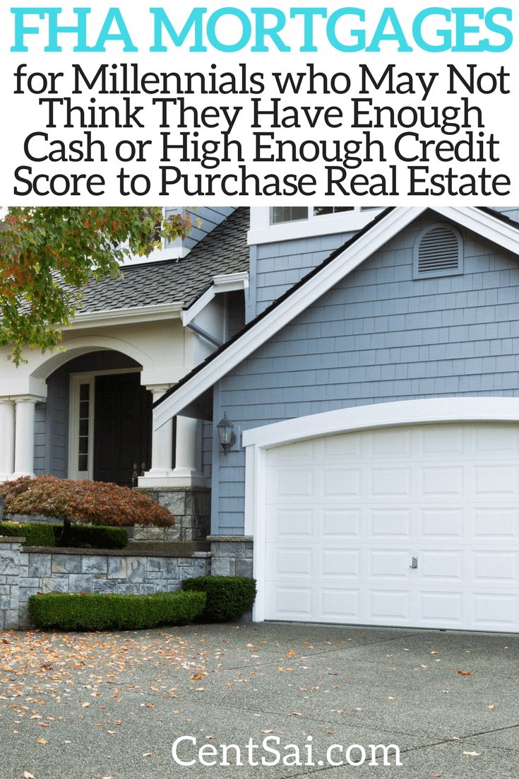 FHA Mortgages for Millennials who May Not Think They Have Enough Cash or High Enough Credit Score to Purchase Real Estate