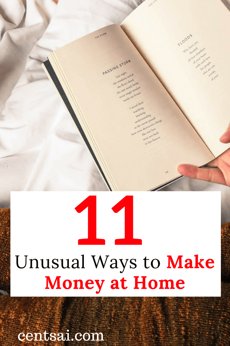11 Unusual Ways to Make Money at Home. Want to make money at home? All you need is a decent internet connection, and the opportunities will start popping on your screen.