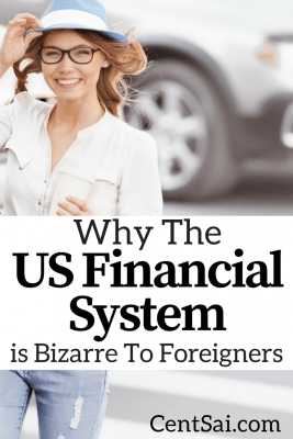 So for people arriving or new in the country, here are a few tips that may ease your confusion why the US financial system is bizarre to foreigners.