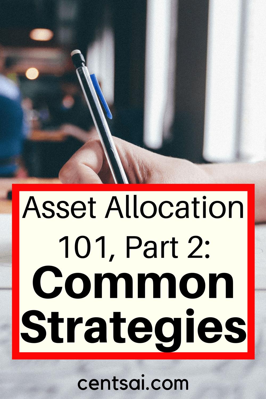 Asignación de activos 101, Parte 2: Estrategias comunes de asignación de activos. Tanto la gestión del riesgo como la gestión del comportamiento de los inversores se mejoran mediante el uso adecuado de herramientas como la asignación de activos.