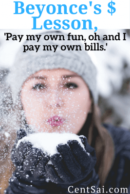 Beyonce's $ Lesson, 'Pay my own fun, oh and I pay my own bills.' Beyonce is, well, Beyonce. But there is no reason why the same money smarts can't apply to you. It's all about mindset.
