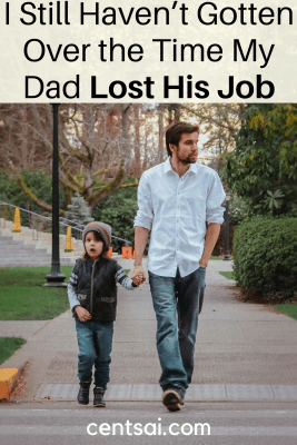 I Still Haven't Gotten Over the Time My Dad Lost His Job.