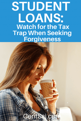 Student Loans: Watch for the Tax Trap When Seeking Forgiveness