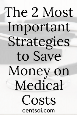 The 2 Most Important Strategies to Save Money on Medical Costs