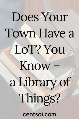 Does Your Town Have a LoT? You Know – a Library of Things?