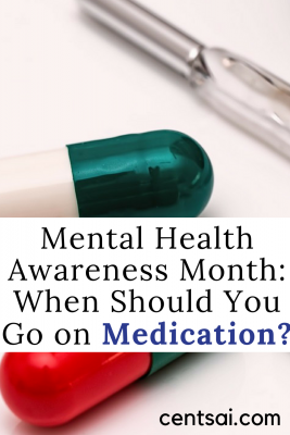 Mental Health Awareness Month: When Should You Go on Medication? Depression and other mental health issues can drag you down into the pits – both mentally and financially. So know what your options are!