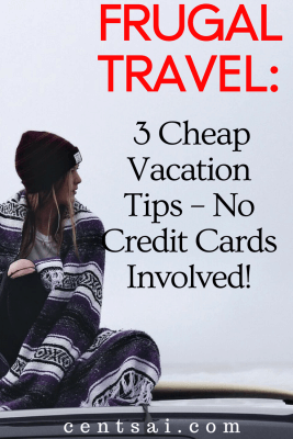 Frugal Travel 3 Cheap Vacation Tips – No Credit Cards Involved!