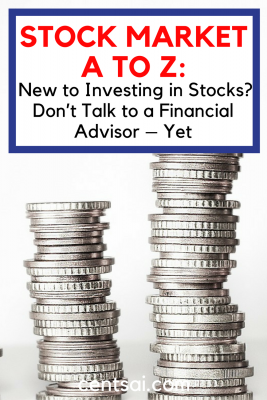 Stock Market A to Z: New to Investing in Stocks? Don't Talk to a Financial Advisor – Yet