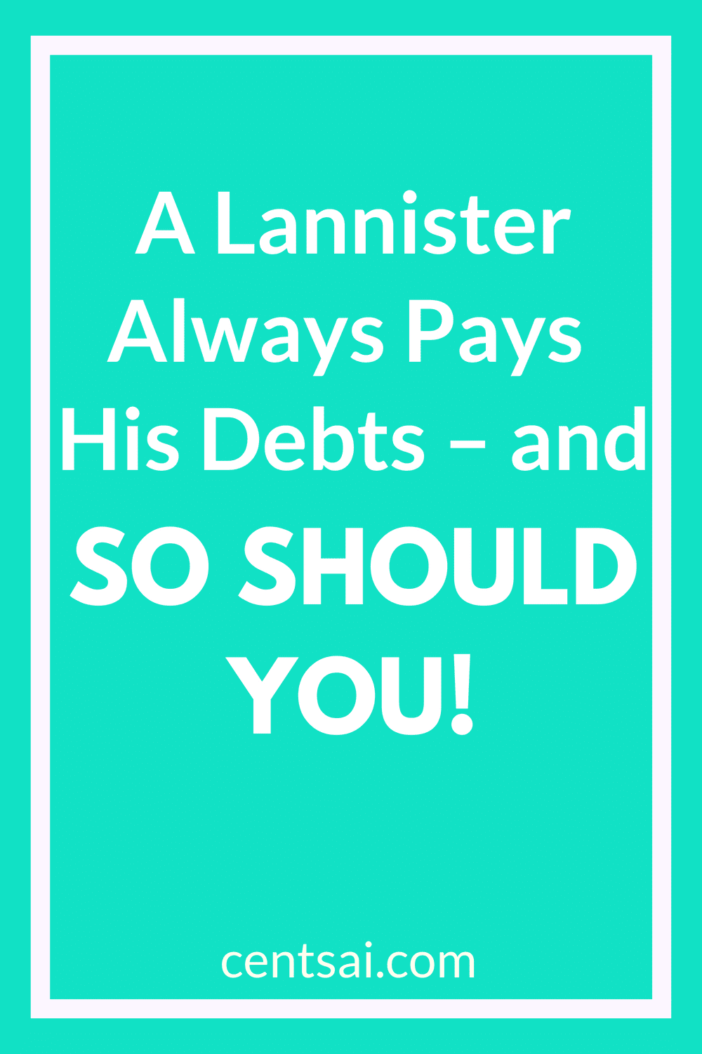A Lannister Always Pays His Debts – and So Should You! You can achieve great financial success through plundering mines, making alliances, and going on joint ventures. Plus, if you're a Lannister, some good, old-fashioned murder helps, too. #financialindependence #debtpayment