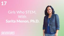 Episode 17: Sarita Menon, Ph.D.