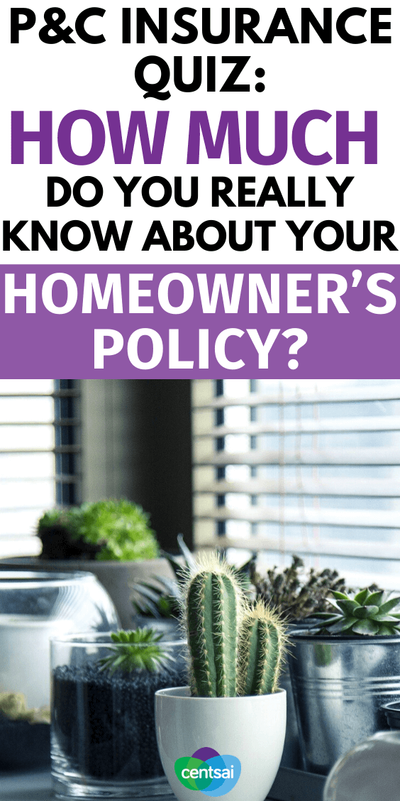 P&C Insurance Quiz: How Much Do You Really Know About Your Homeowner's Policy? #CentSai #Homeownerspolicy #Policy #Investment