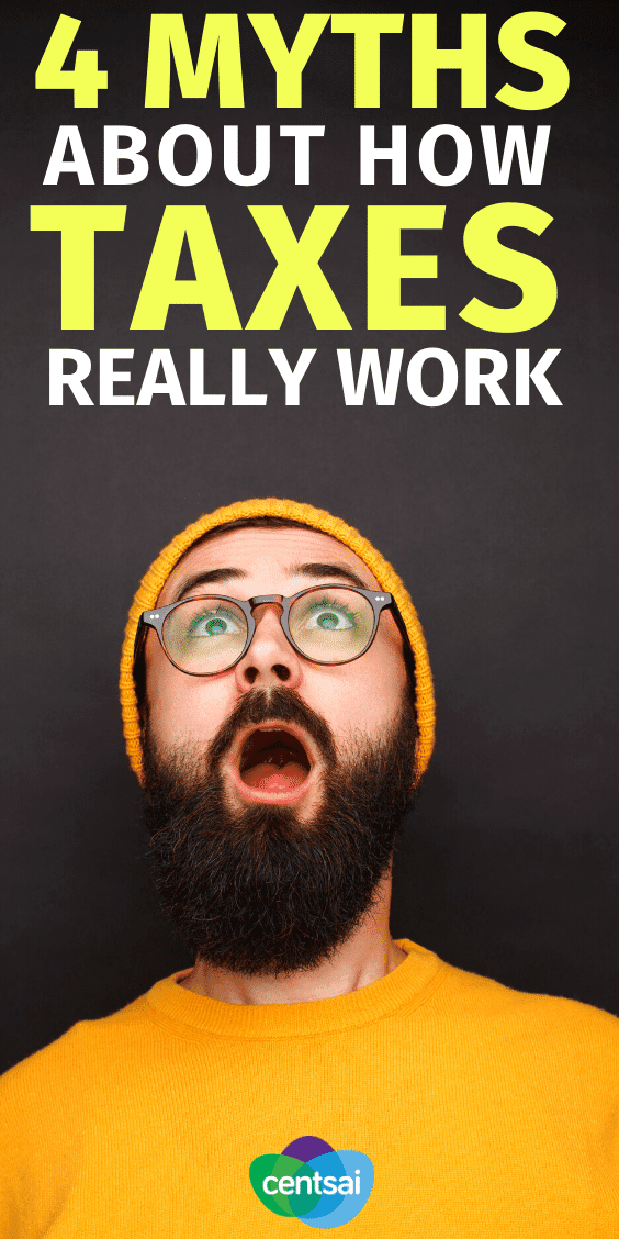 4 Myths About How Taxes Really Work. Understanding taxes doesn't have to give you a headache. Learn how taxes work (and don't work) with this simple breakdown. #CentSai #taxes #taxestips #taxseason #taxesorganization