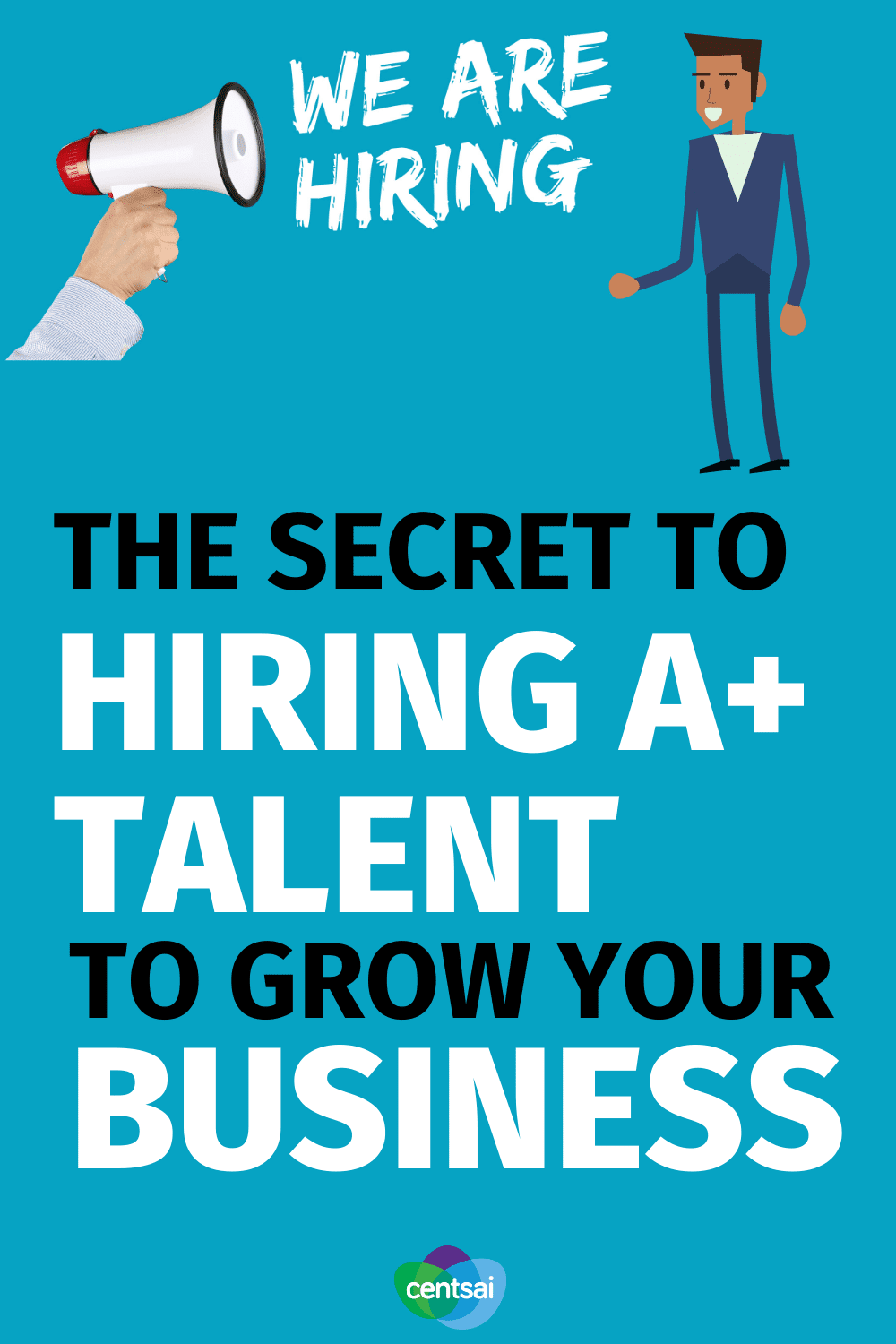 The Secret to Hiring A+ Talent to Grow Your Business