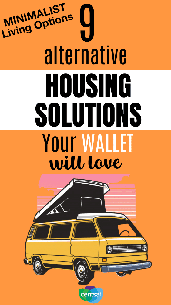 Minimalist Living Options: 9 Alternative Housing Solutions Your Wallet Will Love. Whether you're looking for minimalist living options or just need to cut costs, you can't miss out on these alternative housing solutions out there! #CentSai #minimalistliving #frugality #frugalitytips