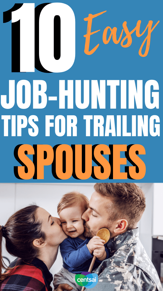 10 Easy Job-Hunting Tips for Trailing Spouses. For military spouses, being with someone who's always on the move can prove a challenge when it comes to job hunting. Because you want to work smarter, not harder. Here's how to do it. #CentSai #militaryspousecareer #careertips #militaryspouse